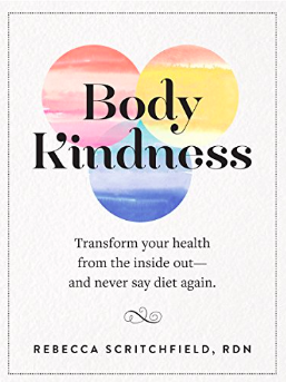 Body Kindness: Transform Your Health from the Inside Out--and Never Say Diet Again by Rebecca Scritchfield