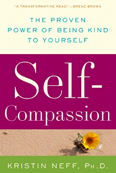 Self-Compassion: The Proven Power of Being Kind to Yourself by Kristen Neff