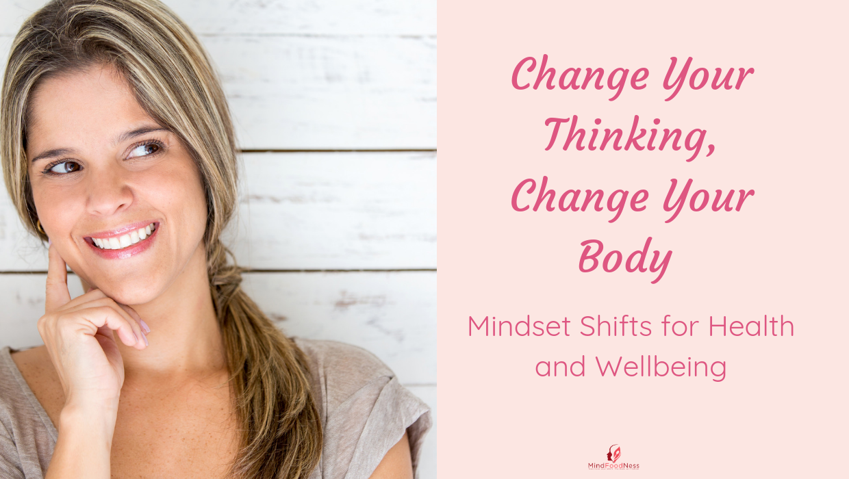 Change Your Thinking, Change Your Body - Mindset Shifts