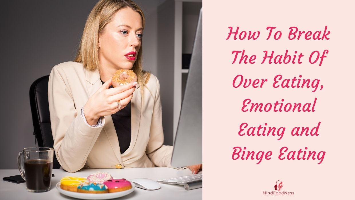 Nutrition|Weight Loss|Eating Psychology break-habit-of-binge-eating-overeating-and-emotional-eating Binge Eating change habits emotional eating Habits