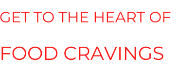get to the heart of food cravings